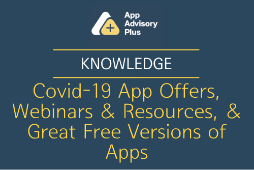 Covid-19 App Offers, Webinars & Resources, & Great Free Versions of Apps